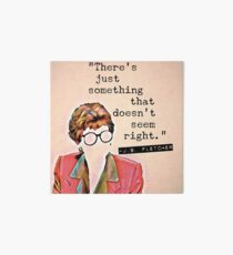 There's Just Something That Doesn't Seem Right - Jessica Fletcher  Art Board