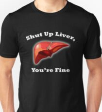 Funny Shut Up Liver You're Fine with Bold Text and Graphic Unisex T-Shirt