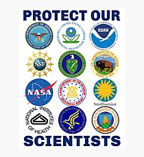 Protect Our Scientists Science March Pro-Science Environmentalism Climate Change Resist Anti-Trump Photographic Print