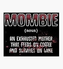 mombie an exhasted mother that feeds on coffee and survives on wine Photographic Print