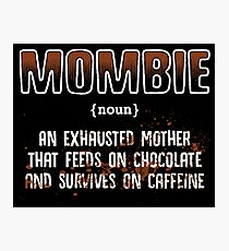mombie an exhasted mother that feeds on chocolate and survives on caffeine Photographic Print
