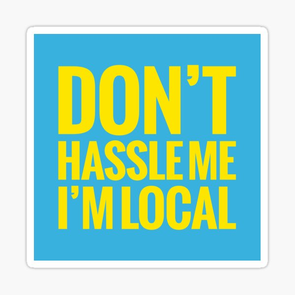 Don't Hassle Me, I'm Local Sticker
