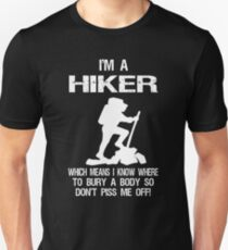 I'm a Hiker Which Means I Know Where To Bury A Body  Unisex T-Shirt