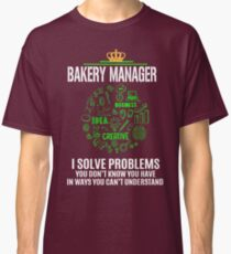 Bakery Manager - solve problems Classic T-Shirt
