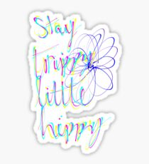 Stay trippy little hippy Sticker