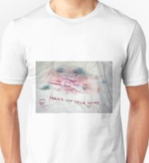 MAKE UP YOUR MIND Unisex T-Shirt