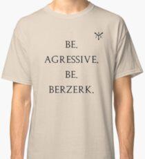 Be Berzerk. Classic T-Shirt