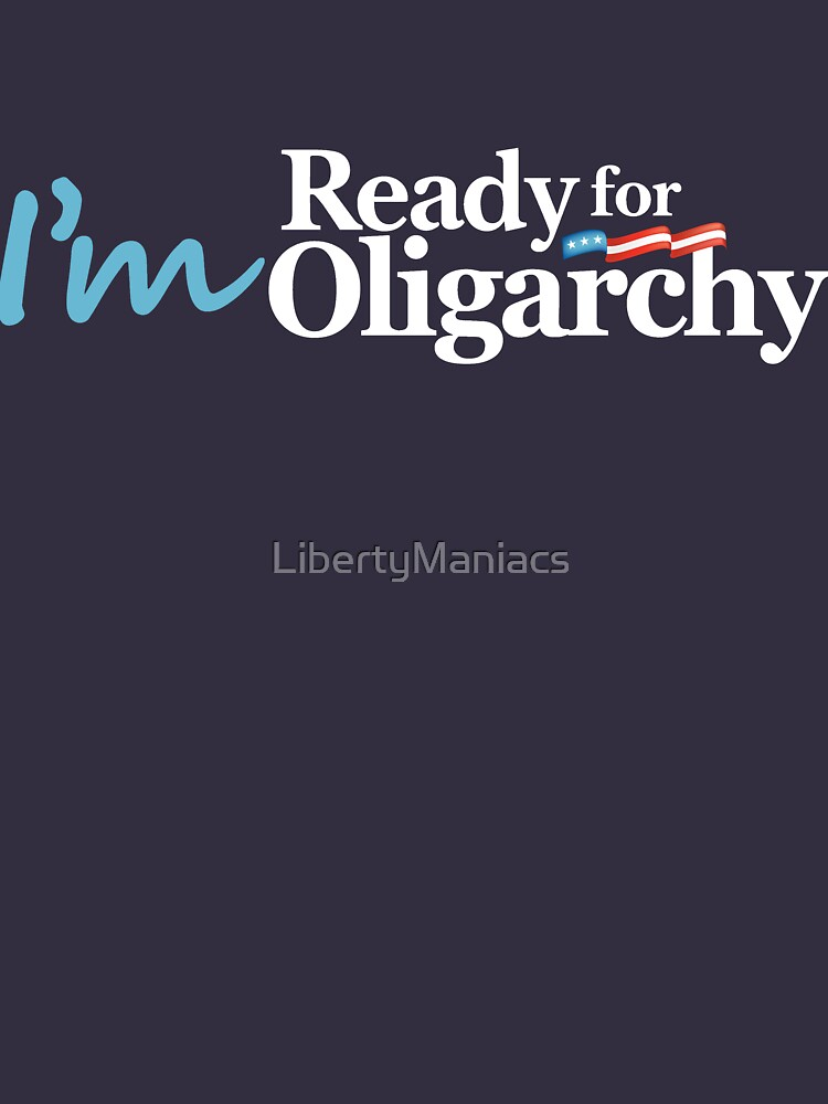 I'm ready for Oligarchy | Unisex T-Shirt