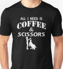 All I Need Is Coffee And Scissors Unisex T-Shirt