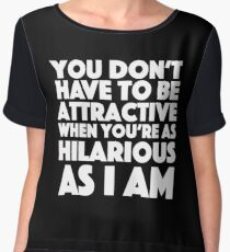 Vicar of Dibley - You don't have to be attractive when you're as hilarious as I am Chiffon Top