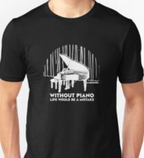 Without Piano Life Would Be A Mistake Unisex T-Shirt