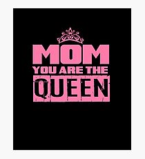 Mom You Are The Queen Photographic Print