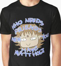 Who Needs Friends When You Have Matt Holt Graphic T-Shirt