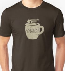 Caffeine is Coming Unisex T-Shirt