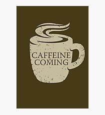 Caffeine is Coming Photographic Print