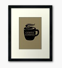 Coffee is Coming! Framed Print