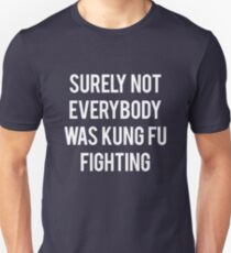 Surely not everybody was a kung fu fighting T-Shirt