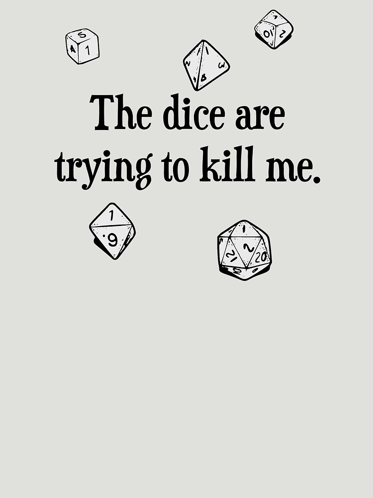 The Dice are Trying to Kill Me | Unisex T-Shirt