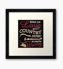 Either You Love Country Music or You're Wrong Framed Print