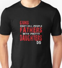 Guns Dont Kill People Fathers with Pretty Daughters Do T-Shirt
