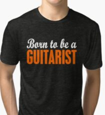 Born To Be A Guitarist Tri-blend T-Shirt