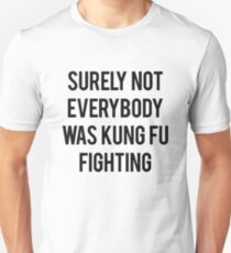 Surely not everybody was kung fu fight Unisex T-Shirt