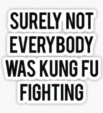 Surely not everybody was kung fu fight Sticker