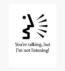 You're talking, but I'm not listening... Photographic Print