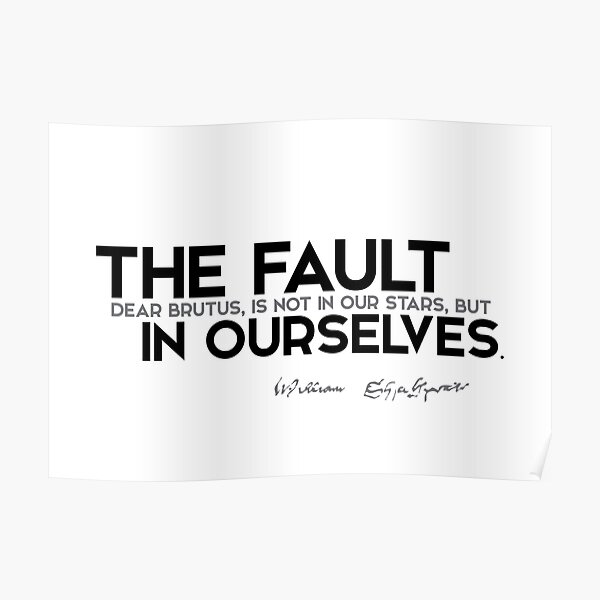 the fault in ourselves - shakespeare Poster