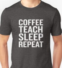 Coffee Teach Sleep Repeat Funny Teacher Gift Unisex T-Shirt