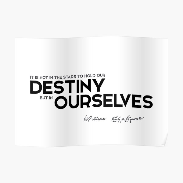 our destiny in ourselves - shakespeare quotes Poster