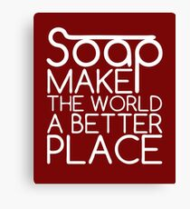Soap Make the World a better Place - Funny T-Shirt Canvas Print