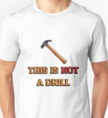 This is not a drill! Unisex T-Shirt