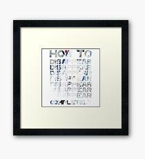how to disappear disappear disappear disappear completely  Framed Print