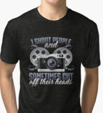 I Shoot People And Sometimes Cut Off Their Heads Photograpy Funny  Tri-blend T-Shirt