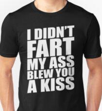 I DIDN'T FART MY ASS BLEW YOU A KISS Unisex T-Shirt
