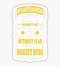 My Daughter Has Autism Without Fear Biggest Hero T-Shirt  Sticker