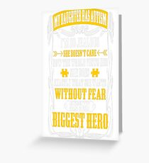 My Daughter Has Autism Without Fear Biggest Hero T-Shirt  Greeting Card