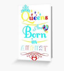 Autism Queens Are Born In August Awareness Tshirt T-Shirt  Greeting Card