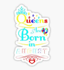 Autism Queens Are Born In August Awareness Tshirt T-Shirt  Sticker