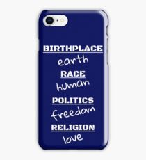 BIRTHPLACE: EARTH RACE: HUMAN POLITICS: FREEDOM RELIGION iPhone Case/Skin