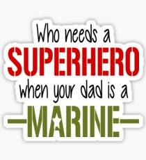 Who Needs A Superhero When Your Dad Is A Marine Sticker