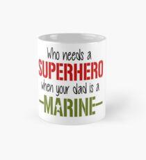 Who Needs A Superhero When Your Dad Is A Marine Mug