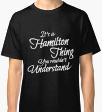 It's a Hamilton Thing Clever T-Shirt Classic T-Shirt