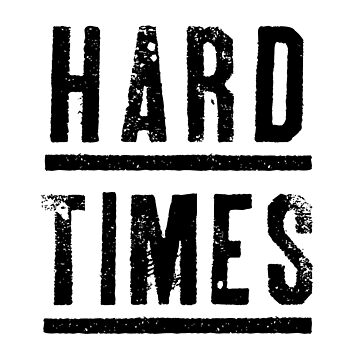 Hard Times by soundlesswaves