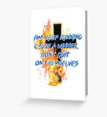 I'ma keep running Cause a winner don't quit on themselves Greeting Card