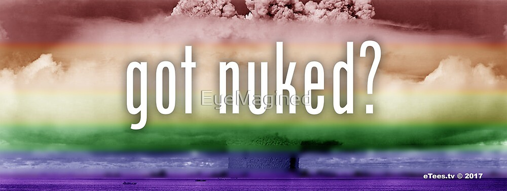 Got Nuked? Somewhere Over The Rainbow by EyeMagined