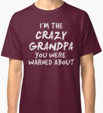 I'm The Crazy Grandpa Shirt - Super Grandfather Tee Classic T-Shirt