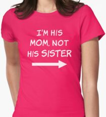 I'm his Mom, not his Sister Womens Fitted T-Shirt