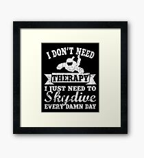 I Don't Need Therapy I Just Need To Skydive Framed Print